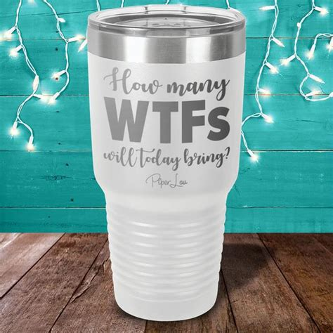 How Many WTFs Will Today Bring Laser Etched Tumbler